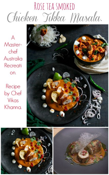 rose tea smoked chicken tikka masala - Michelin starred chef Vikas Khanna's recipe - a scrumptious curry with a silken smooth deceptively flavorful gravy and succulent pieces of chicken tikka smothered in what is no doubt the best gravy EVER.