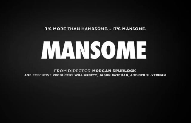 Mansome directed by Morgan Spurlock