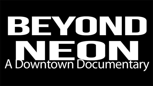 Beyond Neon, A Downtown Las Vegas Revitalization Documentary