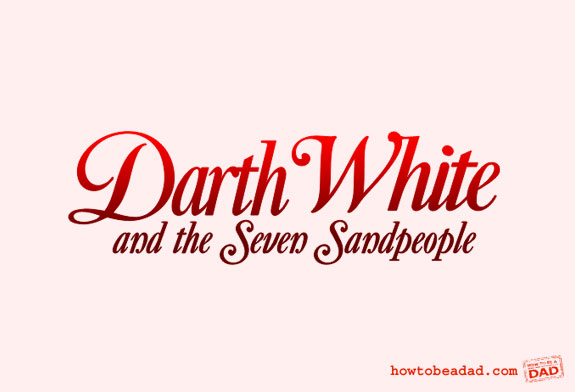 Darth White & the Seven Sandpeople by HowToBeADad.com