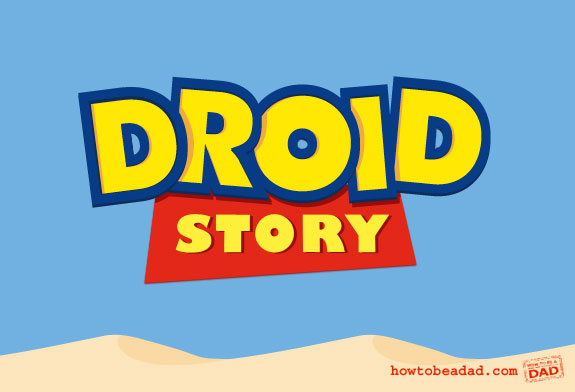 Droid Story by HowToBeADad.com