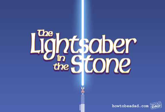 The Lightsaber in the Stone by HowToBeADad.com