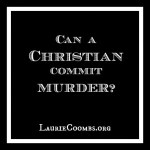 {Lessons Learned} Can a Christian Commit Murder?