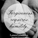 {Lessons Learned} Forgiveness Requires Humility