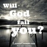 Will God Fail Me?