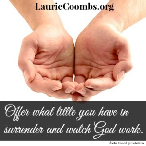 surrender, absolute surrender, God works surrender, offer, offering, be careful what you pray for patience, trial, comfort, comfort idol, idol, righteousness, God, Jesus, humble, submit, draw near to God, Feed 5000, water wine, widow elijah, flour and oil, Luke 18:27