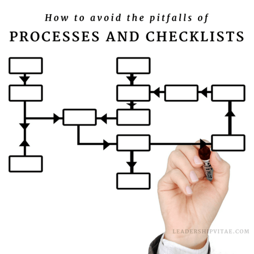 How to avoid the pitfalls of processes and checklists.
