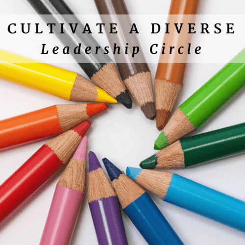 Cultivate a diverse leadership circle