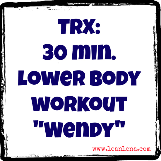 Lower Body TRX Workout – 30 Minutes – Wendy