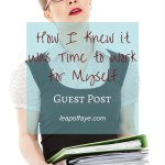 Guest Post: How I Knew it Was Time to Work for Myself