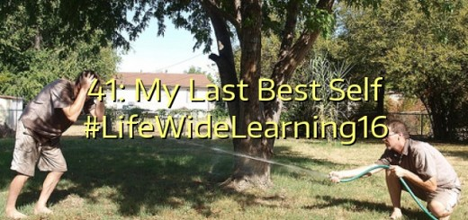 41: My Last Best Self #LifeWideLearning16