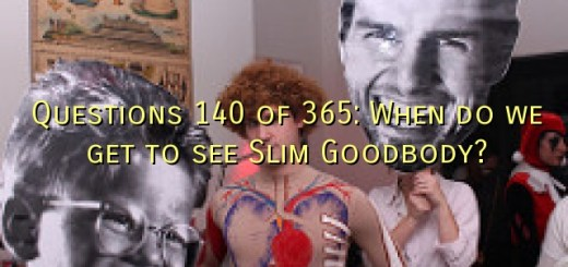 Questions 140 of 365: When do we get to see Slim Goodbody?