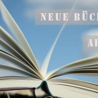 Neuerscheinungen im April: Bücher, auf die ich mich freue