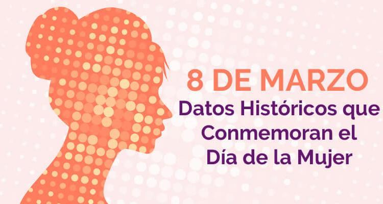 Datos históricos que dieron surgimiento a la conmemoración del día de la mujer