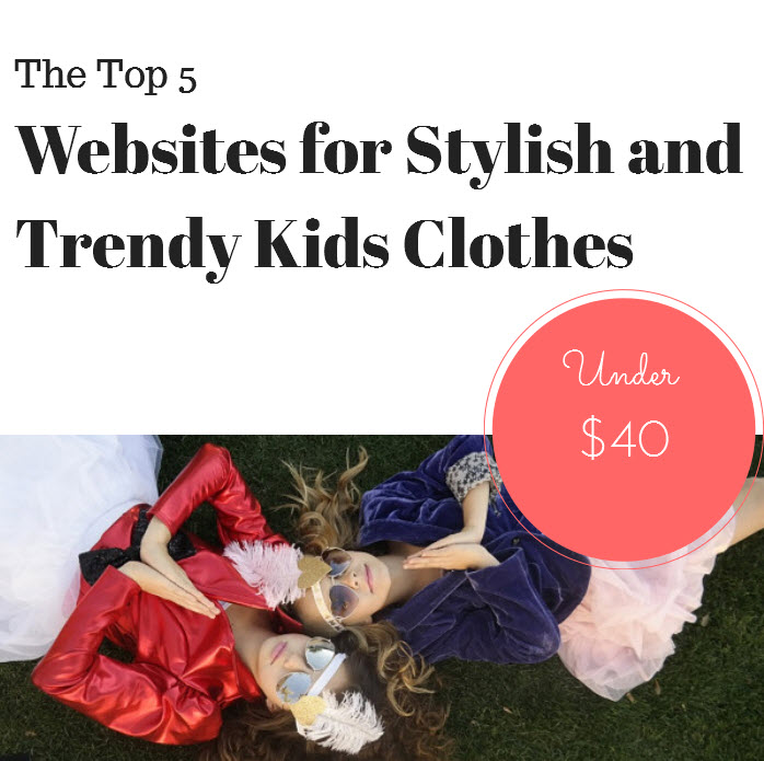 The Top 5 Websites for Stylish and Trendy Kids Clothes Under $40