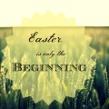 easter is only the beginning