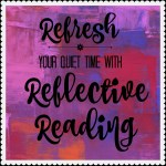 Refresh Your Quiet Time with Reflective Reading