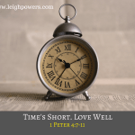 Time's Short. Love Well (1 Peter 4:7-11)