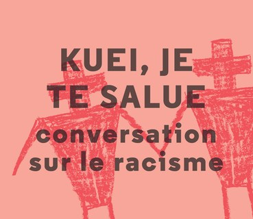 Kuei, je te salue. Conversation sur le racisme.