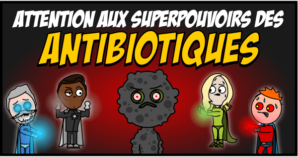 Attention aux superpouvoirs des antibiotiques