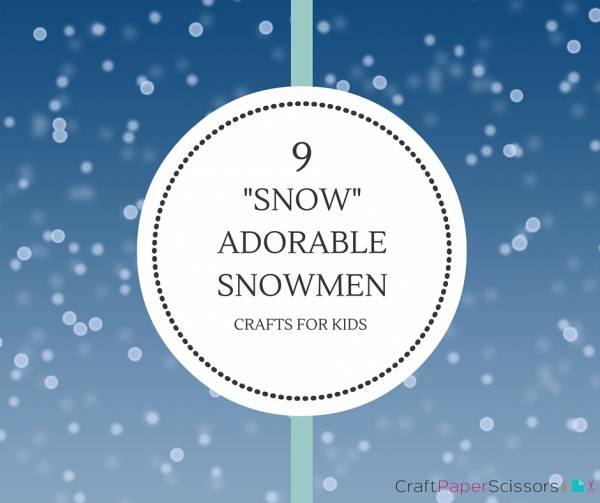 CPS-9-_Snow_-Adorable-Snowmen-Crafts-for-Kids