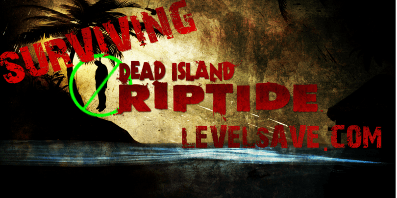 SURVIVING-DEAD-ISLAND-RIPTIDE