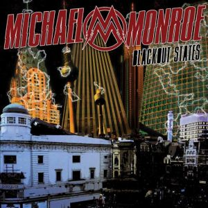 MICHAEL MONROE - BLACKOUT STATES - SPINEFARM RECORDS - 09 OCTOBRE
