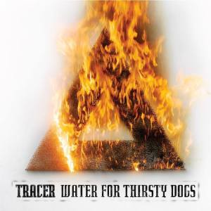 tracer - 24 juillet - water for thirsty dogs - mascot records