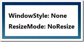 WindowStyle_None_ResizeMode_NoResize