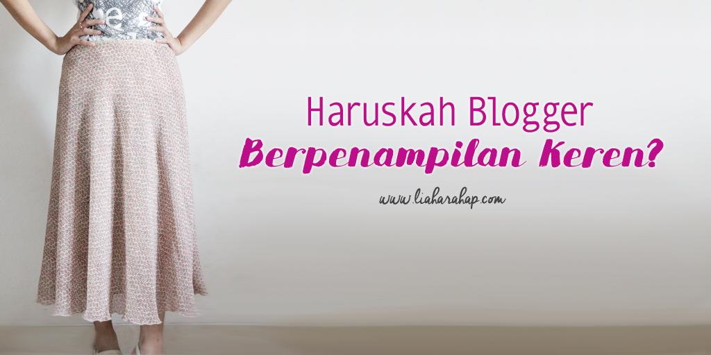 Haruskah Blogger Berpenampilan Keren?