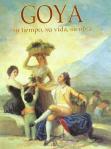 Goya: su tiempo, su vida, su obra
