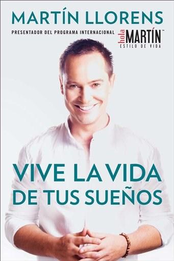 Vive la vida de tus sueños, libro de Martín Llorenz