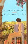 Arráncame la vida de la mexicana Angeles Mastretta
