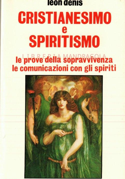 Cristianesimo e Spiritismo, le prove della sopravvivenza e la comunicazione con gli spiriti, Lèon Denis, Edizioni Mediterranee