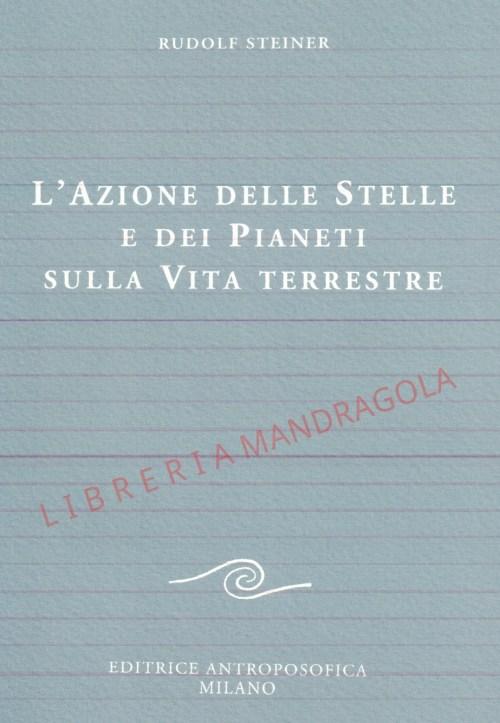 L'azione delle stelle e dei Pianeti sulla vita terrestre, Rudolf Steiner, Editrice Antoposofica