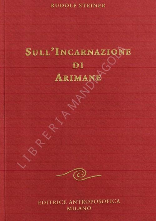 Sull'incarnazione di Arimane, Rudolf Steiner, Editrice Antroposofica
