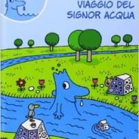 Il mondo del signor acqua - Agostino Traini