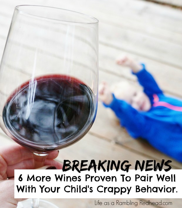 6 More Wines That Pair Well With Your Child's Crappy Behavior.httplifeasaramblingredhead.com20151106breaking-news-6-more-wines-proven-to-pair-well-with-your-childs-crappy-behavior-part-2