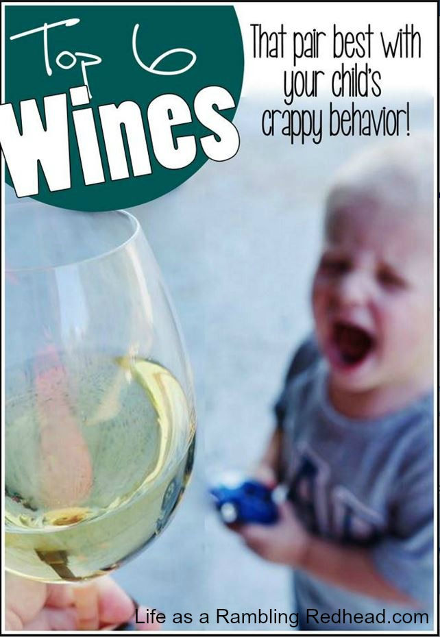 Top 6 Wines That Pair Best With Your Child's Crappy Behavior.httplifeasaramblingredhead.com20150905top-6-wines-that-pair-best-with-your-childs-crappy-behavior-epic-news-for-parents