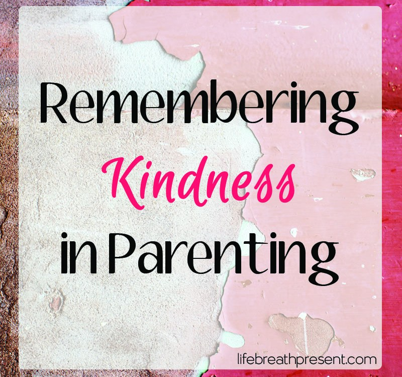Remembering Kindness in Parenting