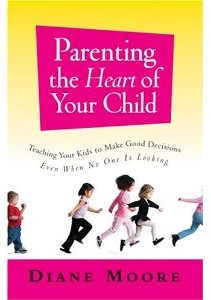 Parenting the Heart of Your Child by Diane Moore