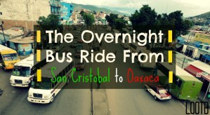 Life Out of the Box: The Overnight Bus Ride from San Cristobal to Oaxaca
