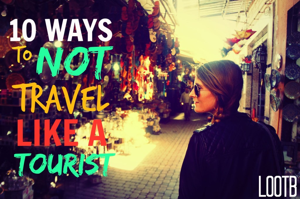Life Out of the Box: 10 Ways to not travel like a tourist