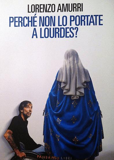 perchè-non-lo-portate-a-lourdes-libro-Lorenzo- Amurri