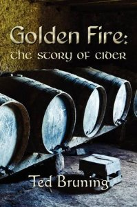 Godlen Fire - The history of Cider. By Ted Bruning