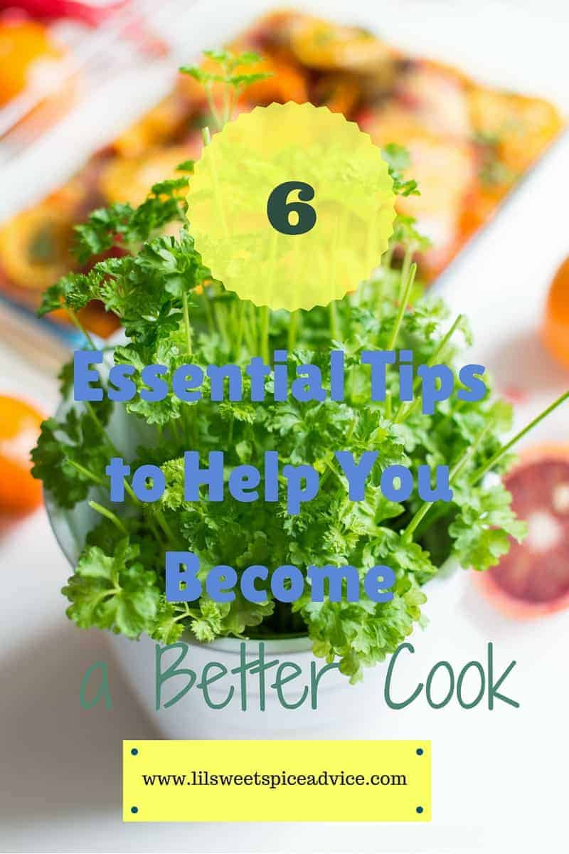 6 Essential Tips to Help You Become a Better Cook -- the right tools and mindset will get you to Master Chef level in no time!