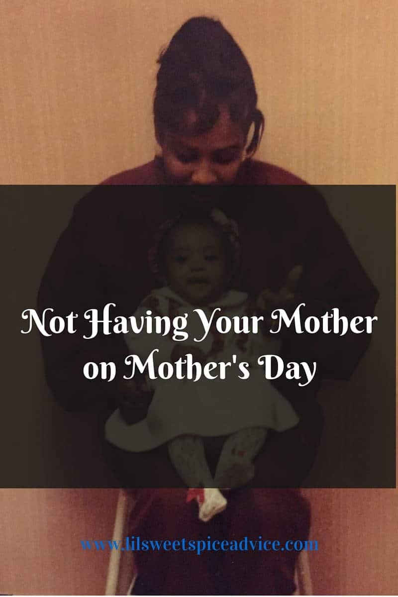 Not Having Your Mother on Mother's Day - If you have or haven't lost your mother this post is for you! Mother's Day doesn't have to be unbearable.- lilsweetspiceadvice.com