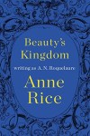 Review & Giveaway: Beauty's Kingdom by Anne Rice writing as A. N. Roquelaure