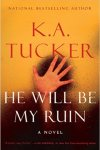* Release Day Special * He Will Be My Ruin by K.A. Tucker *   * Review * Excerpt * Giveaway