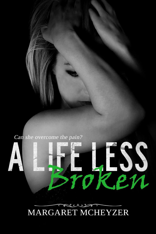 A Life Less Broken by Margaret McHeyzer